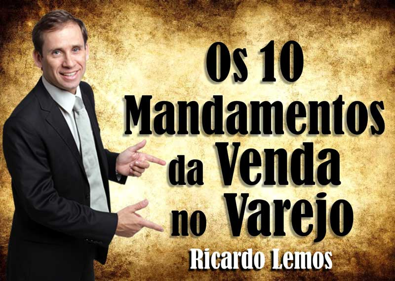 10 Mandamentos Venda Varejo Ricardo Lemos Palestrante